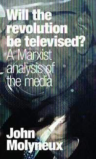 Will The Revolution Be Televised?: A Marxist Analysis of the Media